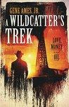 A Wildcatter's Trek by Gene Ames Jr.