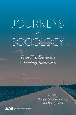 Journeys in Sociology: From First Encounters to Fulfilling Retirements par Rosalyn Benajmin Darling, Peter J. Stein