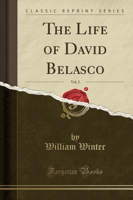 The Life of David Belasco, Vol. 2