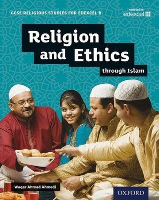 GCSE Religious Studies for Edexcel B: Religion and Ethics through Islam