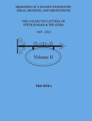 The Collected Letters of Steve Kogan & Ted Sitea1987 - 2015Volume II