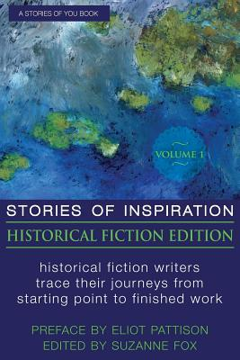 Stories of Inspiration: Historical Fiction Edition, Volume 1: Historical Fiction Writers Trace Their Journeys from Starting Point to Finished Work