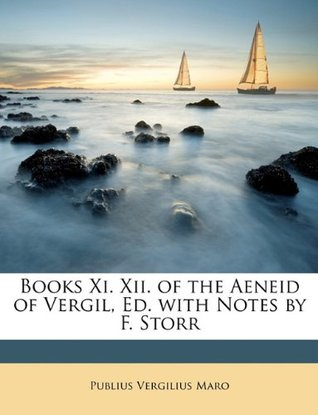 Books XI. XII. of the Aeneid of Vergil, Ed. with Notes by F. Storr