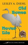 Old Bones Never Die by Lesley A. Diehl