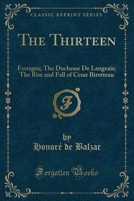 The Thirteen: Ferragus; The Duchesse de Langeais; The Rise and Fall of Cesar Birotteau