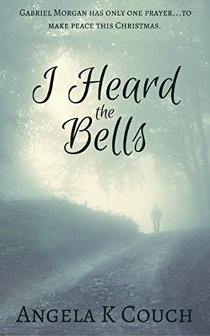 I Heard the Bells by Angela K. Couch