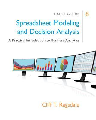 Spreadsheet Modeling & Decision Analysis: A Practical Introduction to Business Analytics: A Practical Introduction to Business Analytics