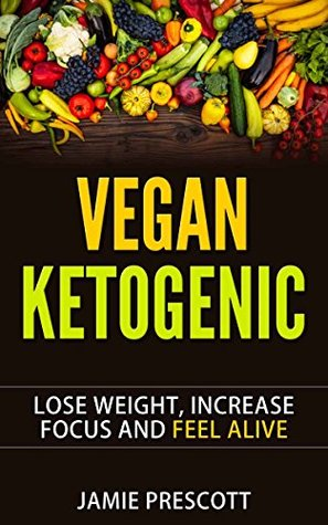 Vegan Ketogenic (Low Carb) Diet Introduction With 50+ Recipes: Lose Weight, Increase Focus & Feel Alive With The Low Carb Vegan Keto Cookbook
