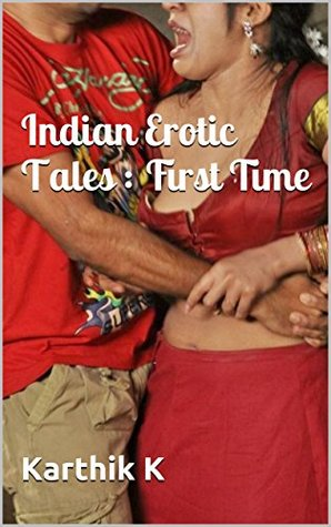 Indian Erotic Tales : First Time: By Karthik K