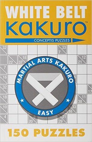 White Belt Kakuro: 150 Puzzles (Martial Arts Puzzles Series #1)