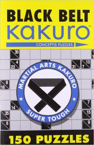 Black Belt Kakuro: 150 Puzzles (Martial Arts Puzzles Series #4)