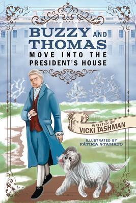 Buzzy and Thomas Move Into the President's House by Vicki Tashman
