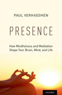 Ebook Presence: How Mindfulness and Meditation Shape Your Brain, Mind, and Life by Paul Verhaeghen DOC!