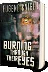 Burning Through Their Eyes by Eugene Knight