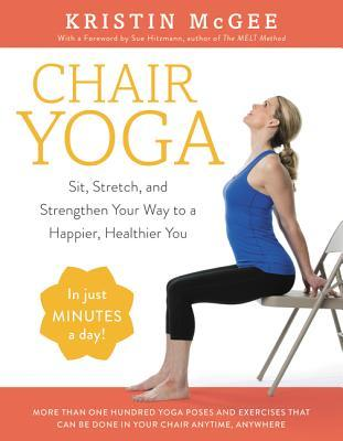 chair yoga sit stretch and strengthen your way to a