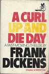 A Curl Up And Die Day: A Novel