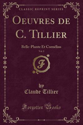 Oeuvres de C. Tillier, Vol. 2: Belle-Plante Et Cornelius