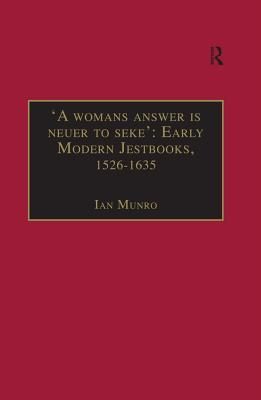 'A Womans Answer is Neuer to Seke': Early Modern Jestbooks, 1526 - 1635: Essential Works for the Study of Early Modern Women: Series III, Part Two, Volume 8