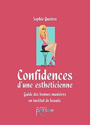 Confidences d'une Esthéticienne - Guide des bonnes manières en institut de beauté
