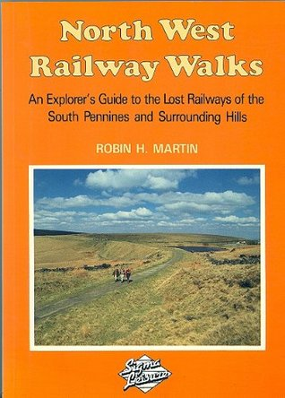 North West Railway Walks: An Explorer's Guide to the Lost Railways of the South Pennines and Surrounding Hills