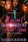 I Wasn't Supposed to Love You by Natisha Raynor
