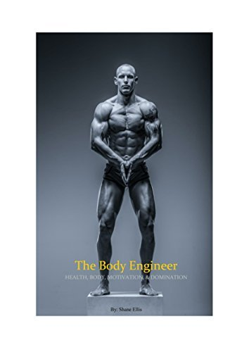 The Body Engineer (The No BS Guide To Engineering the Ultimate Body (Bodybuilding Books, Building Muscle, Weightlifting, Fitness Training, Weight Book 1)