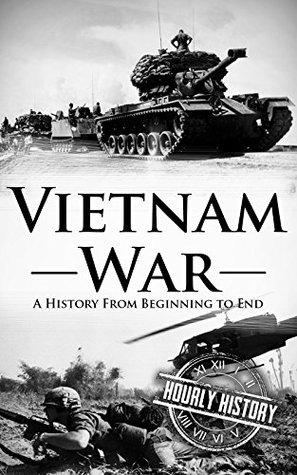 Vietnam War: A History From Beginning to End
