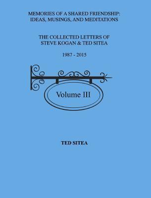 The Collected Lettersof Steve Kogan & Ted Sitea1987 - 2015Volume III