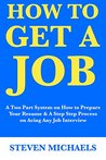 How to Get a Job: A Two Part System on How to Prepare Your Resume & A Step Step Process on Acing Any Job Interview