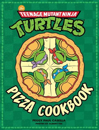 Teenage Mutant Ninja Turtles: Pizza Cookbook por Peggy  Paul Casella, Albert Yee