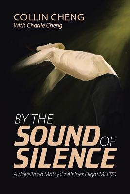 By the Sound of Silence: A Novella on Malaysia Airlines Flight MH370