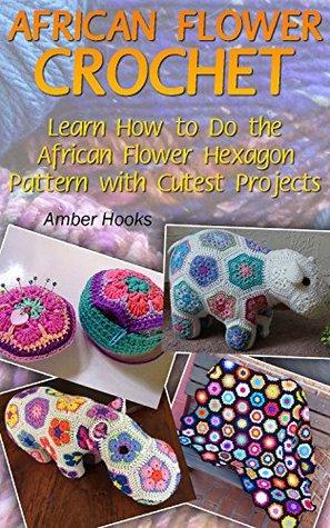 African Flower Crochet: Learn How to Do the African Flower Hexagon ...