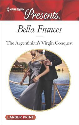 The Argentinian's Virgin Conquest by Bella Frances