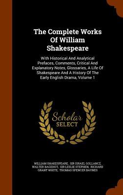 The Complete Works of William Shakespeare: With Historical and Analytical Prefaces, Comments, Critical and Explanatory Notes, Glossaries, a Life of Shakespeare and a History of the Early English Drama, Volume 1