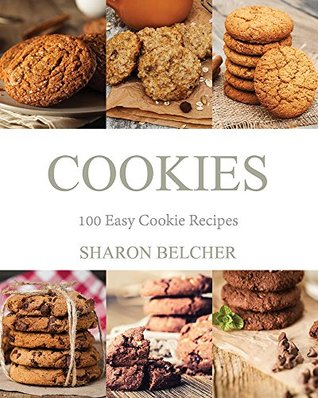 Cookies: 100 Easy Cookie Recipes