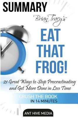Summary Brian Tracy's Eat That Frog: 21 Great Ways to Stop Procrastinating and Get More Done in Less Time