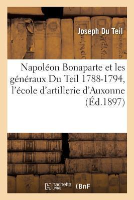 Napola(c)on Bonaparte & Les Ga(c)Na(c)Raux Du Teil 1788-1794, L'A(c)Cole D'Artillerie D'Auxonne Sia]ge de Toulon