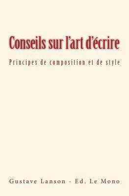 Conseils Sur L'Art D'Ecrire: Principes de Composition Et de Style