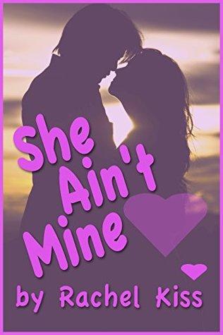 She Aint Mine But I Want Her By Rachel Kiss