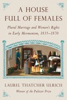 A House Full of Females: Plural Marriage and Women's Rights in Early Mormonism, 1835-1870 ebook download free