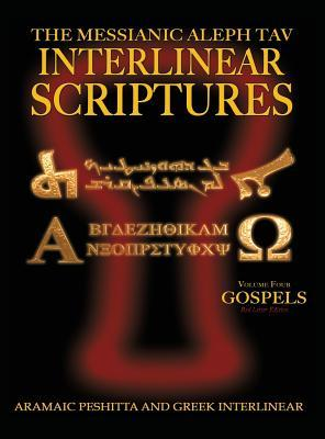 Messianic Aleph Tav Interlinear Scriptures Volume Four the Gospels, Aramaic Peshitta-Greek-Hebrew-Phonetic Translation-English, Red Letter Edition Study Bible