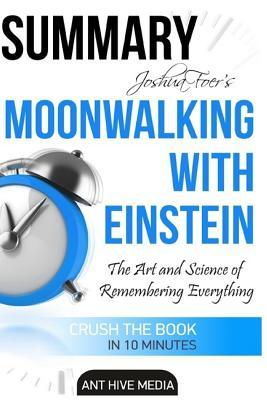 Summary Joshua Foer's Moonwalking with Einstein: The Art and Science of Remembering Everything
