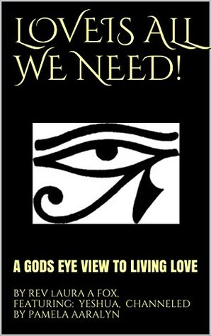 LOVEIS ALL WE NEED!: A GODS EYE VIEW TO LIVING LOVE