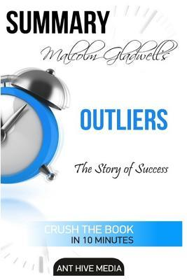 Summary Malcolm Gladwell's Outliers: The Story of Success