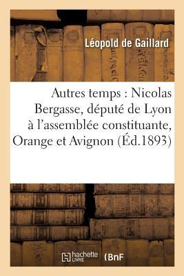 Autres Temps: Nicolas Bergasse, Da(c)Puta(c) de Lyon A L'Assembla(c)E Constituante, Orange Et Avignon