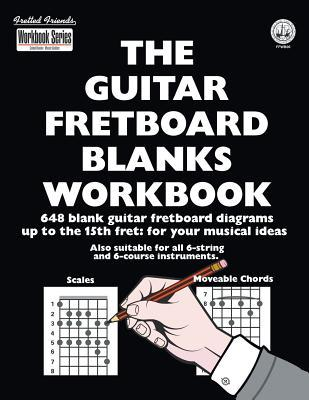The Guitar Fretboard Blanks Workbook: 648 Blank Guitar Fretboard Diagrams Up to the 15th Fret: For Your Musical Ideas