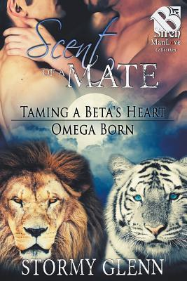 Scent of a Mate: Taming a Beta's Heart / Omega Born