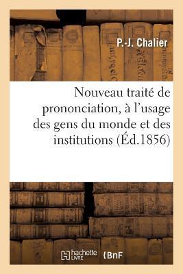 Nouveau Traita(c) de Prononciation, A L'Usage Des Gens Du Monde Et Des Institutions