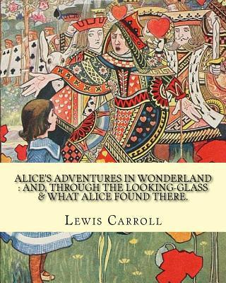 Alice's Adventures in Wonderland: And, Through the Looking-Glass & What Alice Found There. By: Lewis Carroll, Illustrations By: John Tenniel: (Children's Classics). Sir John Tenniel (27 July 1819 - 25 February 1914) Was an English Illustrator, Graphic ...