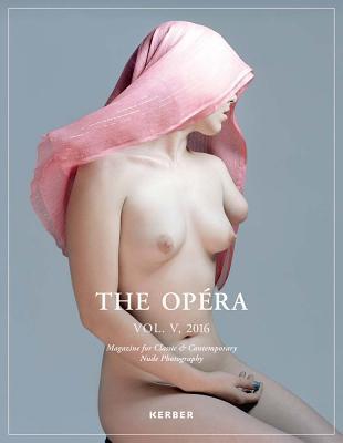 The Opera: Magazine for Classic & Contemporary Nude Photography Volume V por Matthias Straub